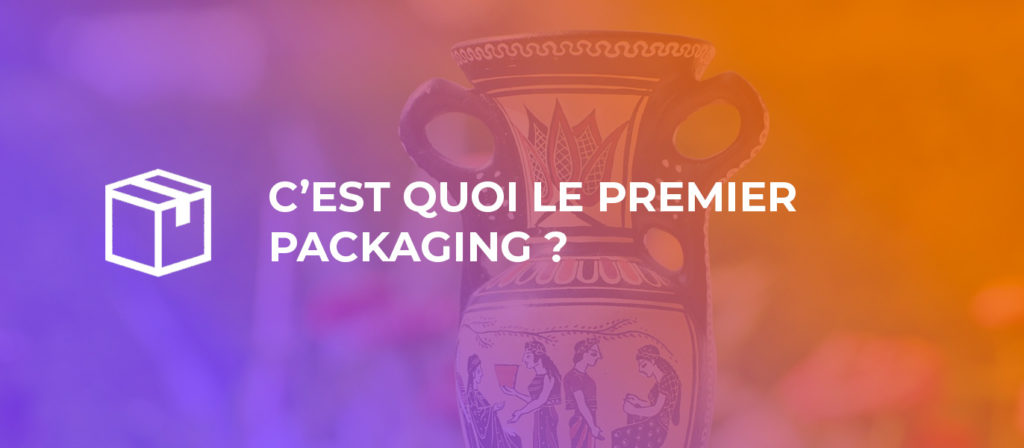Quel est le premier packaging ?